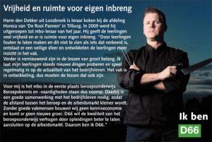 Ik ben D66! Harm den Dekker uit Loosbroek: Vrijheid en ruimte voor eigen inbreng